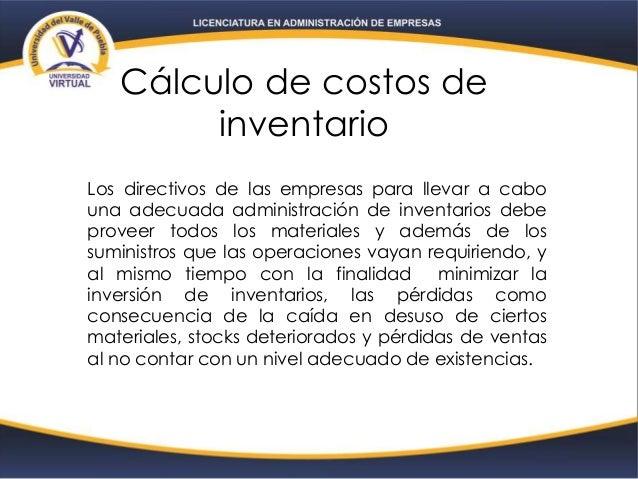 Cálculo de costos de inventario Los directivos de las empresas para llevar a cabo una adecuada administración de inventari...