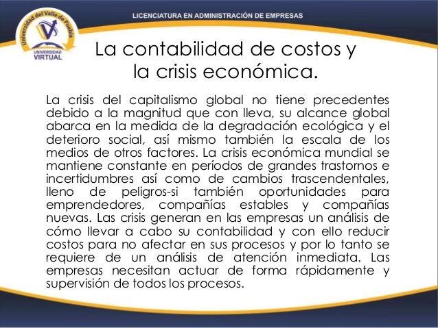 La contabilidad de costos y la crisis económica. La crisis del capitalismo global no tiene precedentes debido a la magnitu...