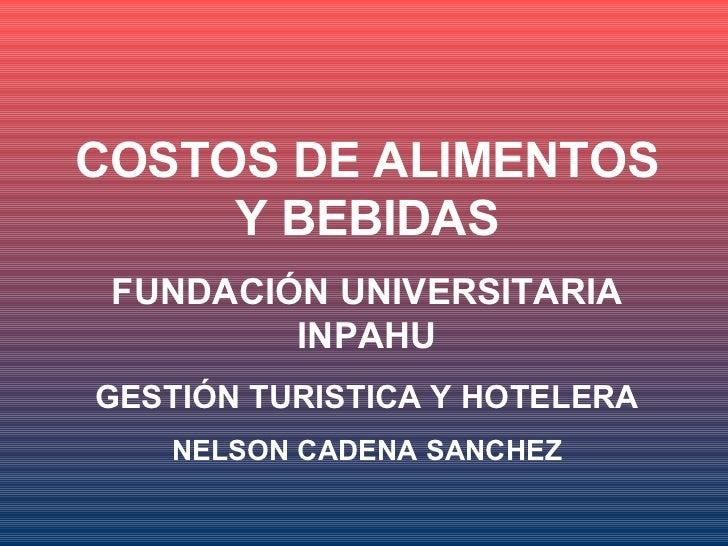 COSTOS DE ALIMENTOS     Y BEBIDAS FUNDACIÓN UNIVERSITARIA         INPAHUGESTIÓN TURISTICA Y HOTELERA   NELSON CADENA SANCHEZ