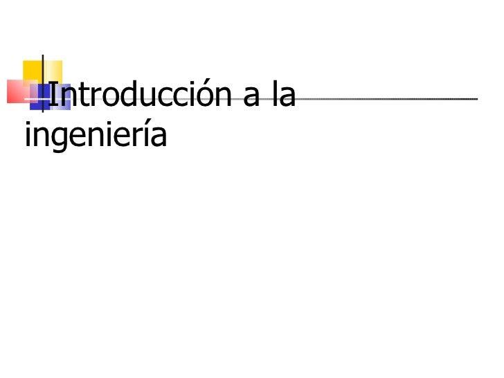<ul><li>Introducción a la ingeniería </li></ul>