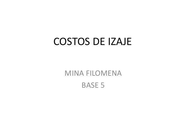 COSTOS DE IZAJE MINA FILOMENA BASE 5