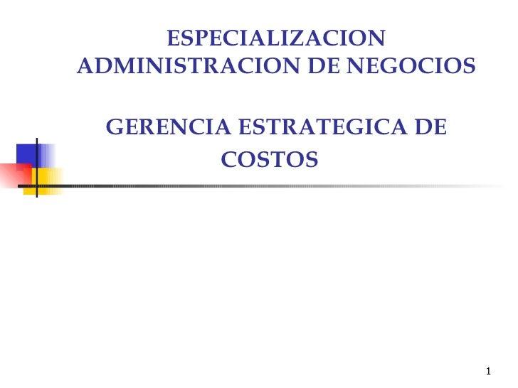 ESPECIALIZACION ADMINISTRACION DE NEGOCIOS   GERENCIA ESTRATEGICA DE COSTOS