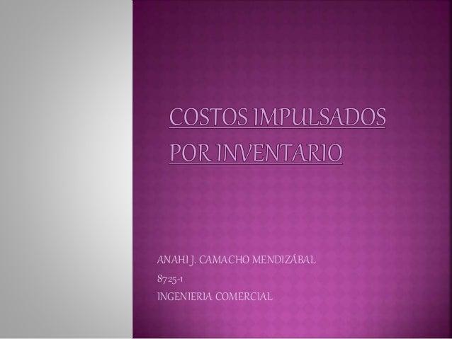 ANAHI J. CAMACHO MENDIZÁBAL 8725-1 INGENIERIA COMERCIAL