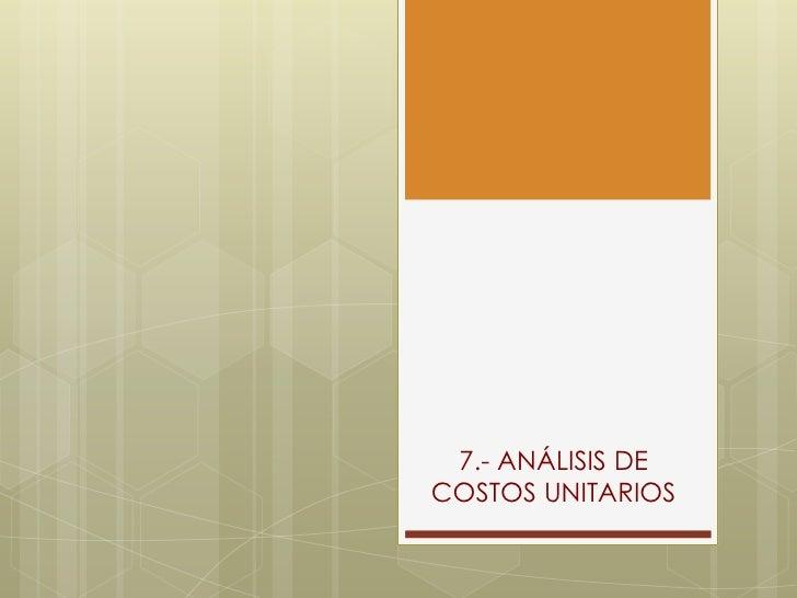 7.- ANÁLISIS DECOSTOS UNITARIOS