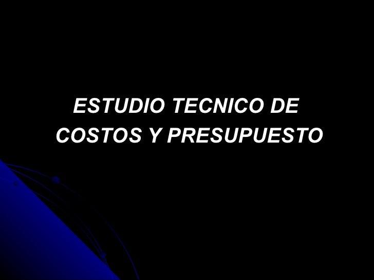 ESTUDIO TECNICO DE  COSTOS Y PRESUPUESTO