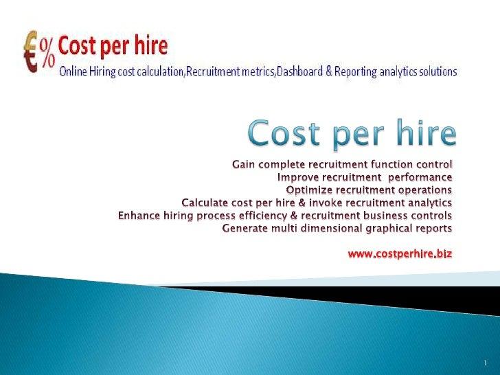 Cost per hire<br />Gain complete recruitment function control <br />Improve recruitment  performance <br />Optimize recrui...