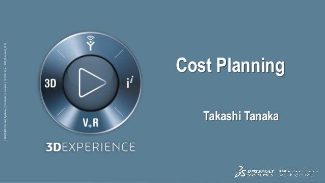 1  3DS_Document_2013 3DS.COM © Dassault Systèmes | Confidential Information | 10/7/2013 | ref.: 3DS_Document_2012  Cost Pl...