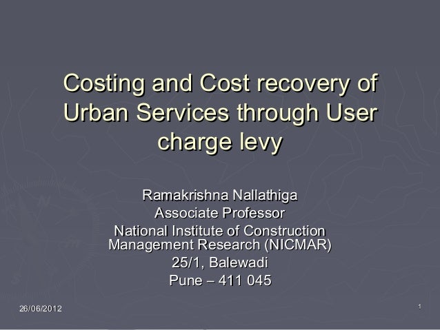 26/06/201226/06/2012 11 Costing and Cost recovery ofCosting and Cost recovery of Urban Services through UserUrban Services...