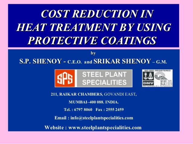 COST REDUCTION INHEAT TREATMENT BY USING PROTECTIVE COATINGS                              byS.P. SHENOY - C.E.O.      and ...