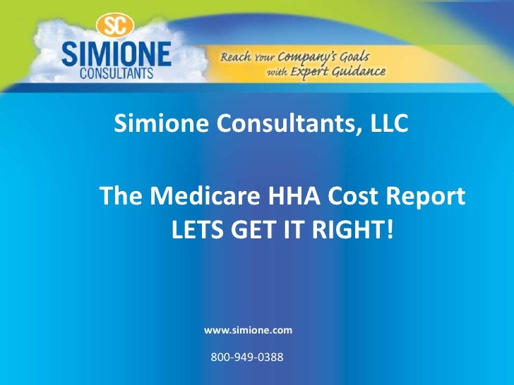 Simione Consultants, LLC<br />The Medicare HHA Cost ReportLETS GET IT RIGHT!<br />www.simione.com<br />800-949-0388<br />