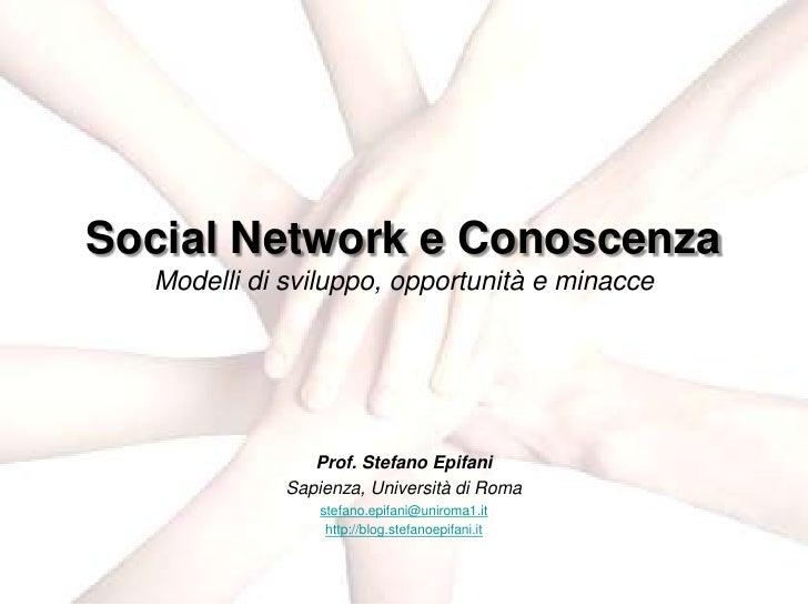 Social Network e Conoscenza   Modelli di sviluppo, opportunità e minacce                     Prof. Stefano Epifani        ...