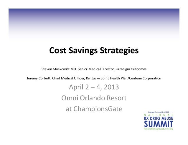 Cost	  Savings	  Strategies	              Steven	  Moskowitz	  MD,	  Senior	  Medical	  Director,	  Paradigm	  Outcomes	  ...