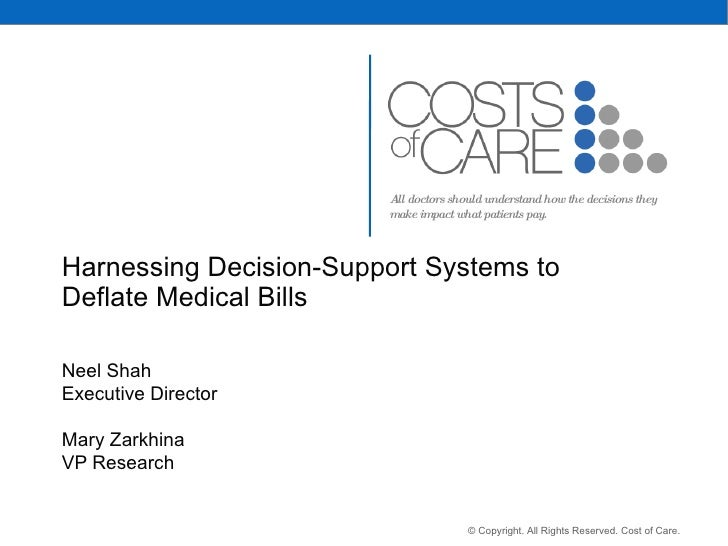 Harnessing Decision-Support Systems to Deflate Medical Bills Neel Shah Executive Director Mary Zarkhina VP Research