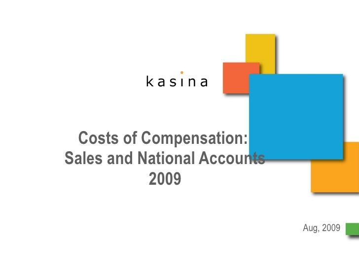 Costs of Compensation:  Sales and National Accounts 2009 Aug, 2009