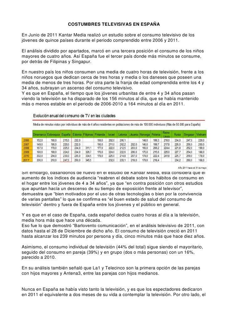 COSTUMBRES TELEVISIVAS EN ESPAÑAEn Junio de 2011 Kantar Media realizó un estudio sobre el consumo televisivo de losjóvenes...