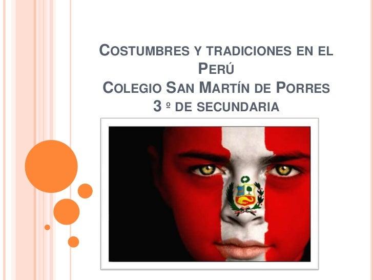 Costumbres y tradiciones en el PerúColegio San Martín de Porres3 º de secundaria<br />