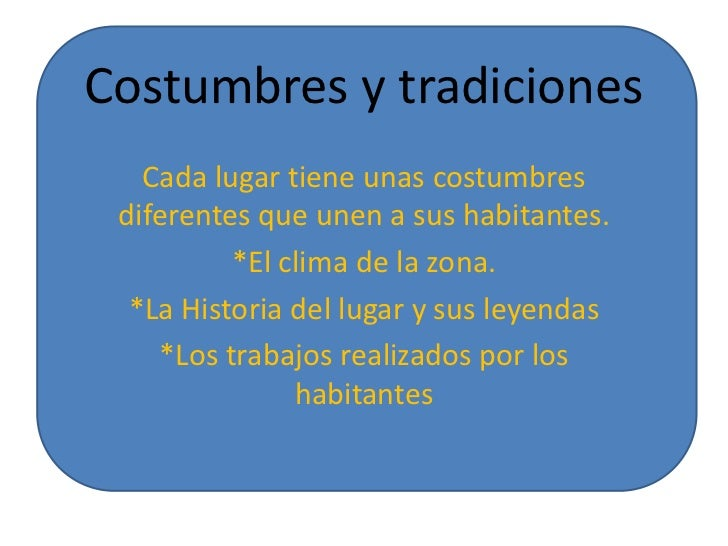 Costumbres y tradiciones   Cada lugar tiene unas costumbres diferentes que unen a sus habitantes.          *El clima de la...
