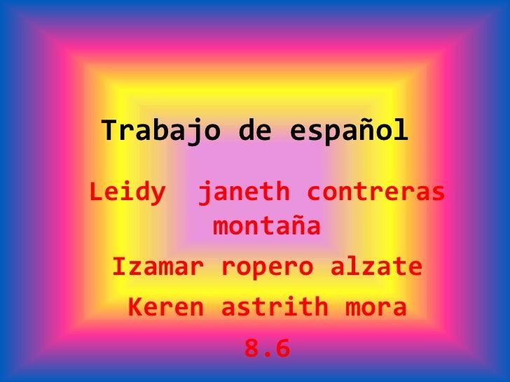 Trabajo de españolLeidy  janeth contreras        montaña Izamar ropero alzate  Keren astrith mora          8.6