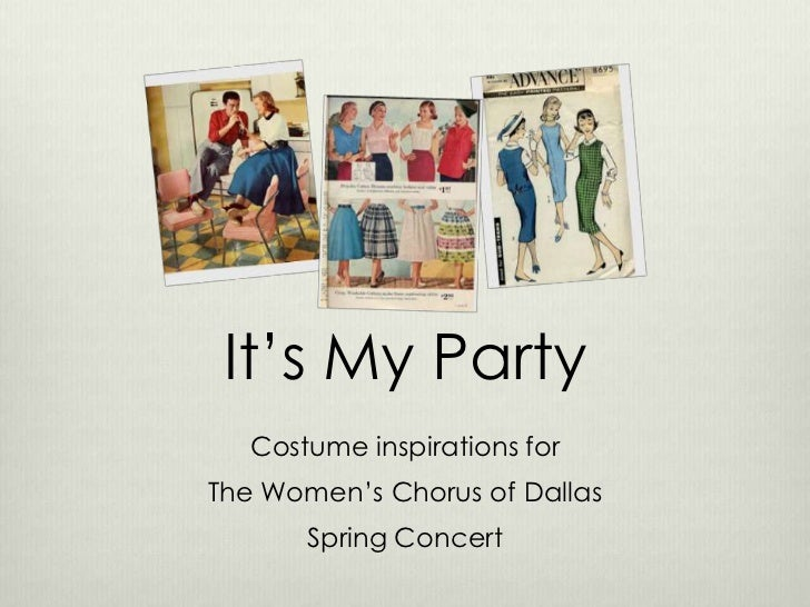 It's My Party<br />Costume inspirations for<br />The Women's Chorus of Dallas<br />Spring Concert<br />