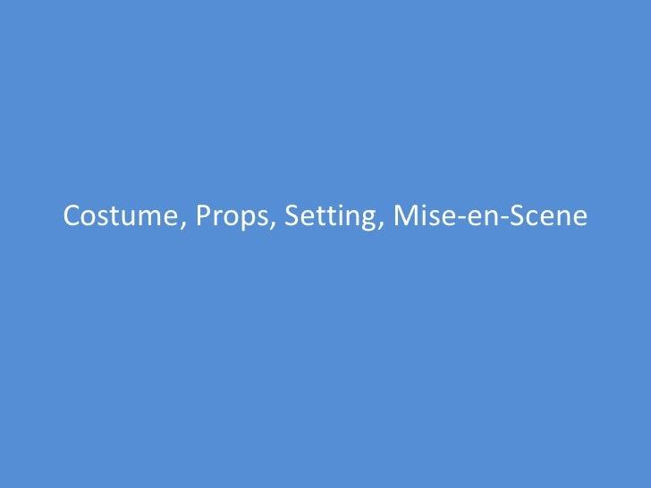 Costume, Props, Setting, Mise-en-Scene<br />