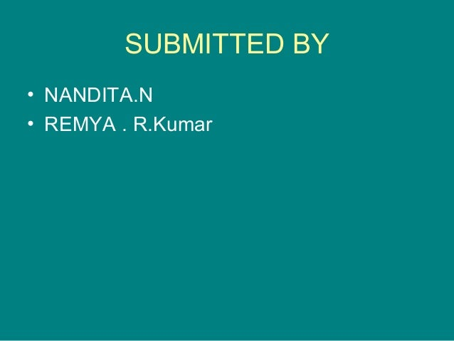 SUBMITTED BY • NANDITA.N • REMYA . R.Kumar