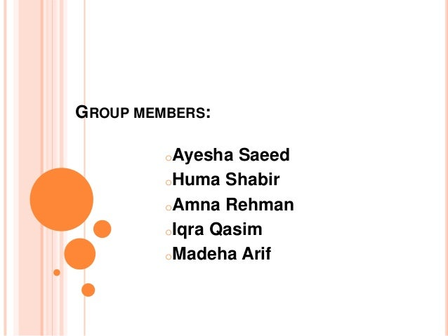 GROUP MEMBERS: oAyesha  Saeed oHuma Shabir oAmna Rehman oIqra Qasim oMadeha Arif