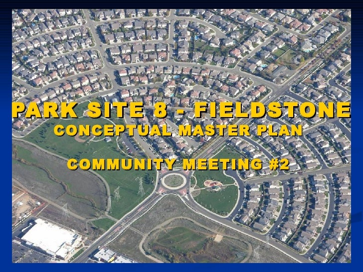 PARK SITE 8 - FIELDSTONE CONCEPTUAL MASTER PLAN  COMMUNITY MEETING #2