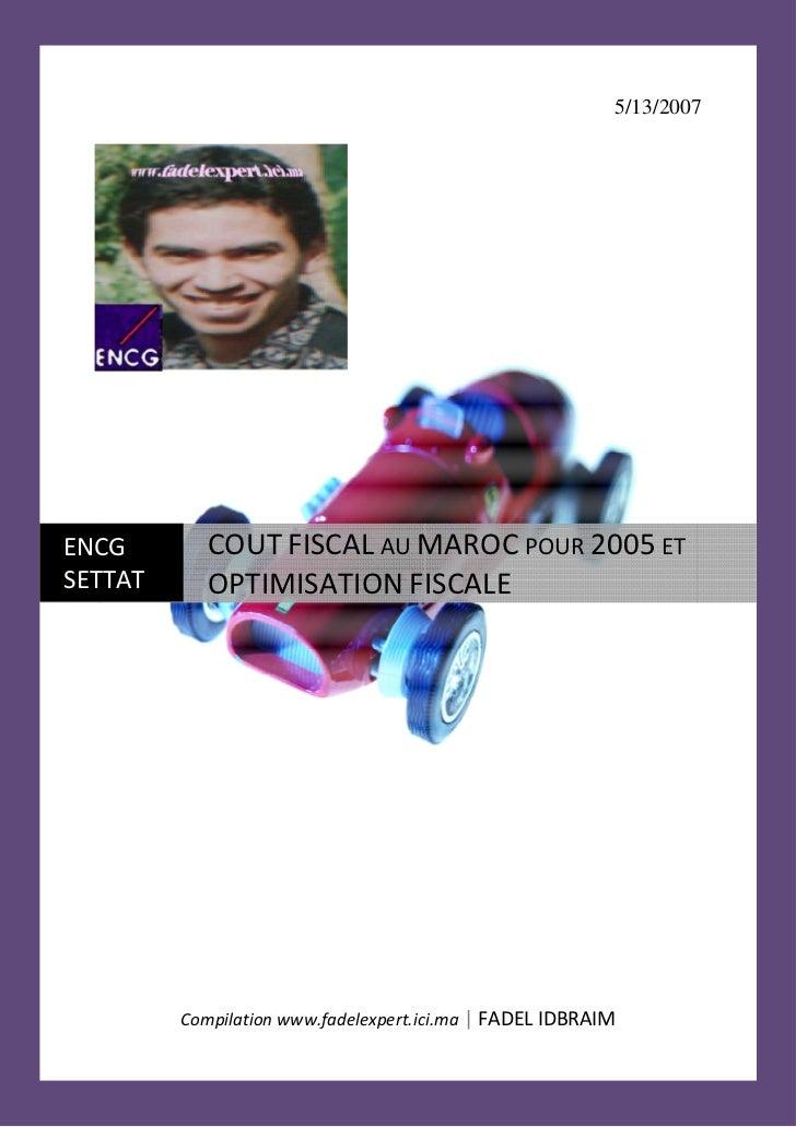 5/13/2007                 COUT FISCAL AU MAROC POUR 2005 ET ENCG SETTAT      OPTIMISATION FISCALE              Compilation...