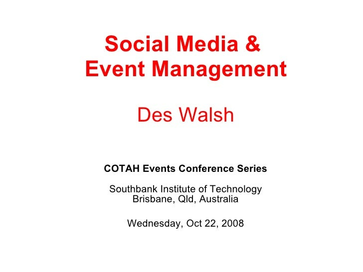 Social Media &  Event Management Des Walsh COTAH Events Conference Series Southbank Institute of Technology Brisbane, Qld,...