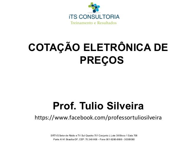 COTAÇÃO ELETRÔNICA DE PREÇOS  Prof. Tulio Silveira https://www.facebook.com/professortuliosilveira SRTVS Setor de Rádio e ...