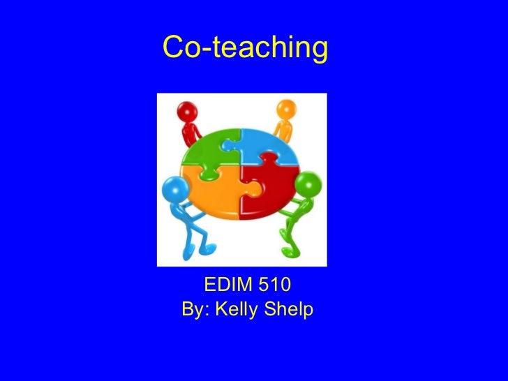 Co-teaching EDIM 510 By: Kelly Shelp