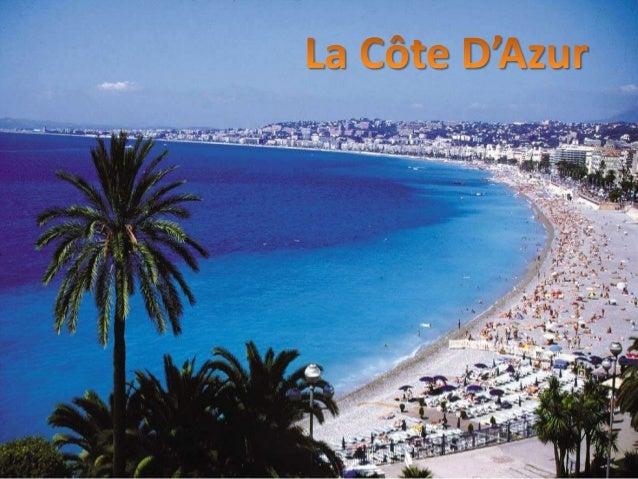 La Côte d'Azur SITUATION DE LA RÉGION  Dans le sud-est de la France  La partie du littoral méditerranéen français Délim...