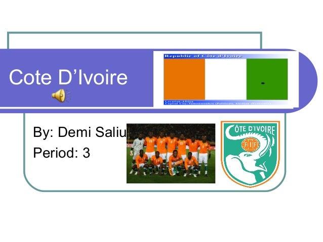 Cote D'Ivoire  By: Demi Saliu  Period: 3