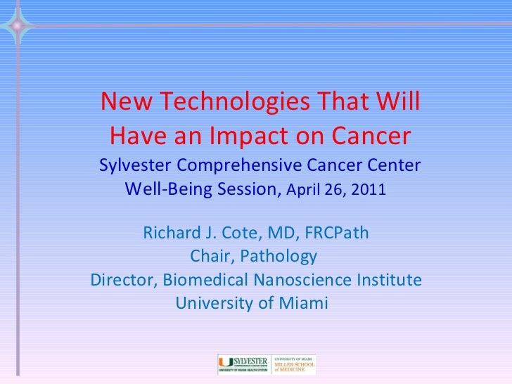 New Technologies That Will Have an Impact on Cancer Sylvester Comprehensive Cancer Center Well-Being Session,  April 26, 2...