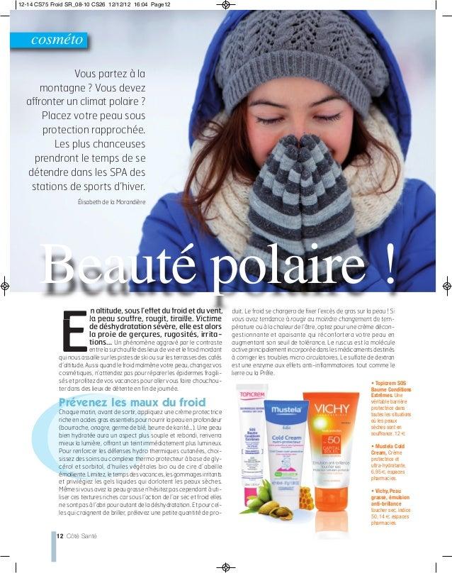 12 Côté Santé cosméto E n altitude, sous l'effet du froid et du vent, la peau souffre, rougit, tiraille. Victime de déshyd...