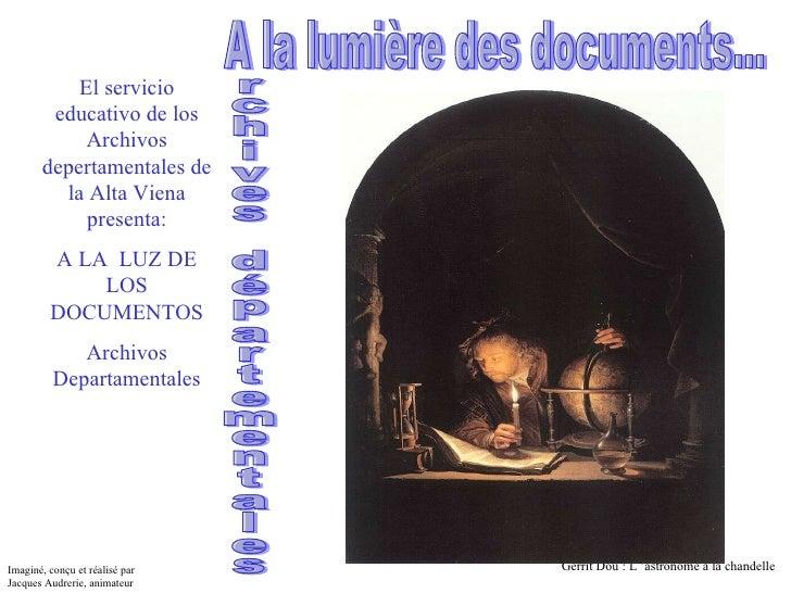 A la lumière des documents... Gerrit Dou : L'astronome à la chandelle El servicio educativo de los Archivos depertamental...