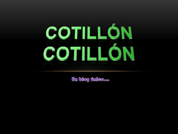 COTILLÓN    COTILLÓN<br />Un blog único…<br />
