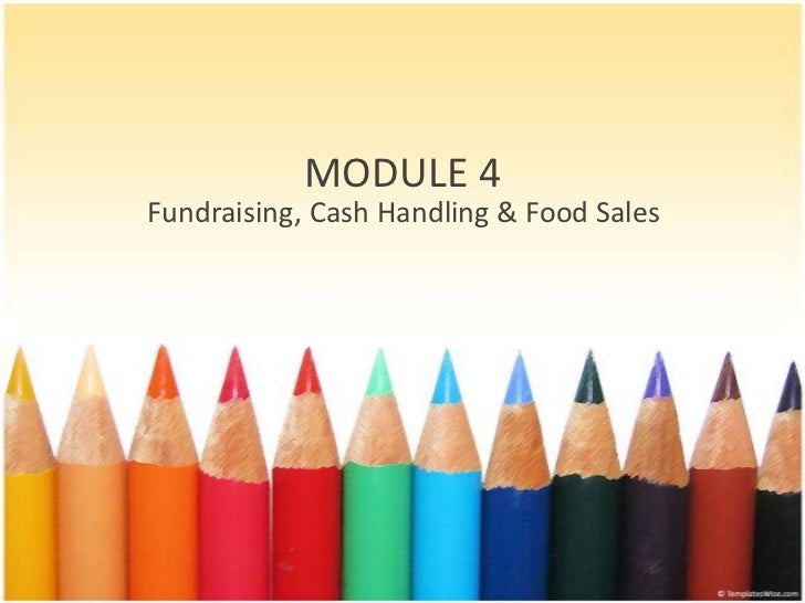 MODULE 4<br />Fundraising, Cash Handling & Food Sales<br />