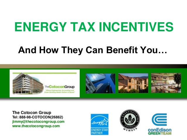 ENERGY TAX INCENTIVES And How They Can Benefit You… The Cotocon Group Tel: 888-98-COTOCON(26862) jimmy@thecotocongroup.com...