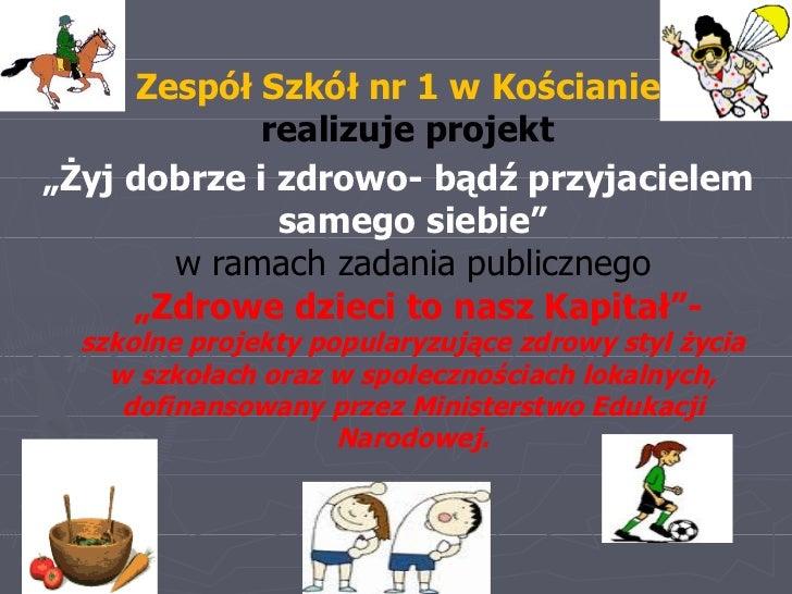 """<ul><li>Zespół Szkół nr 1 w Kościanie realizuje projekt   </li></ul><ul><li>"""" Żyj dobrze i zdrowo- bądź przyjacielem sameg..."""