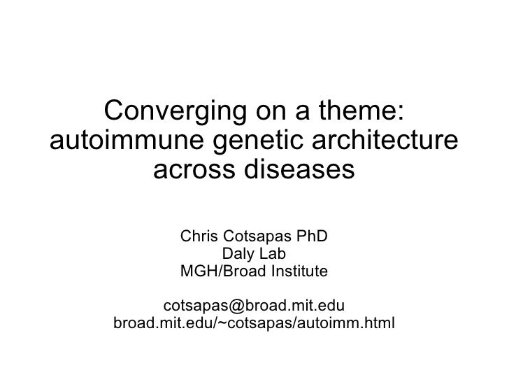 Converging on a theme: autoimmune genetic architecture across diseases Chris Cotsapas PhD Daly Lab MGH/Broad Institute [em...
