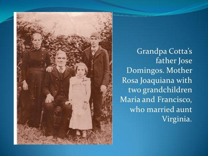 Grandpa Cotta's         father Jose Domingos. MotherRosa Joaquiana with two grandchildrenMaria and Francisco,  who married...