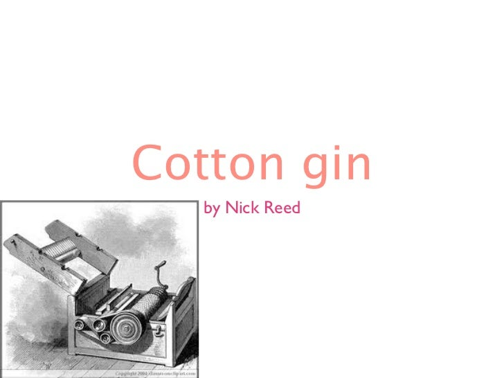 Cotton gin   by Nick Reed