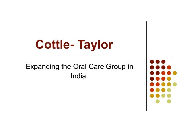 Cottle- TaylorExpanding the Oral Care Group in             India