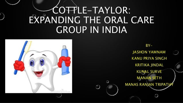 cottle taylor the oral caregroup in india Cottle taylor case solution,cottle taylor case analysis, cottle taylor case study solution, company's introduction: cottle taylor came into existence from 1815 as cottle is wishing to increase demand of its oral care product ( toothbrushes) in india to recover domestic loss which arose due to the decline in us revenues.