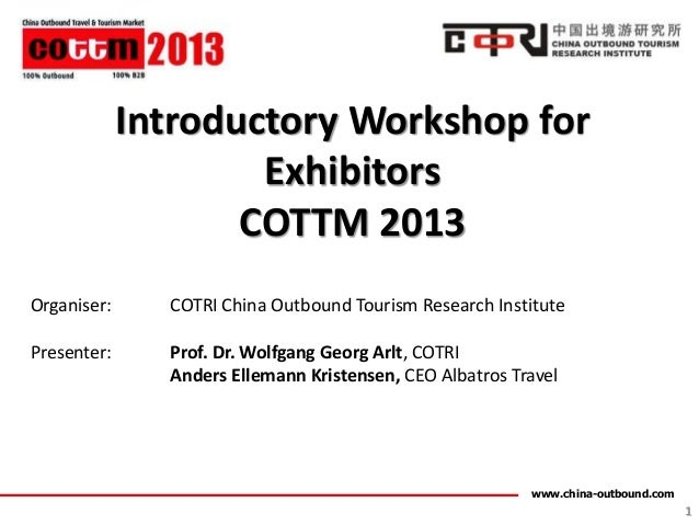 Introductory Workshop for                     Exhibitors                    COTTM 2013Organiser:     COTRI China Outbound ...