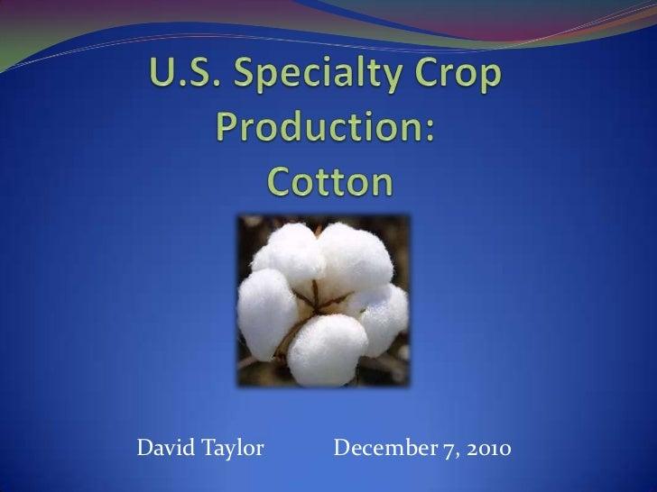 U.S. Specialty Crop Production: Cotton <br />David TaylorDecember 7, 2010<br />