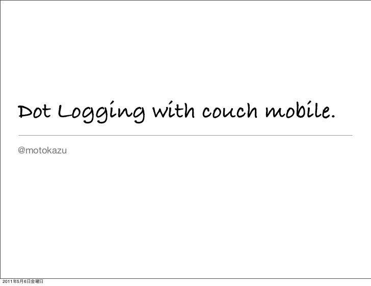 Dot Logging with couch mobile.       @motokazu2011   5   6