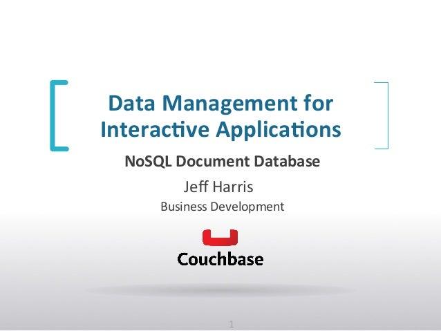 1 Jeff Harris  Business Development NoSQL Document Database Data Management for  Interac6ve App...