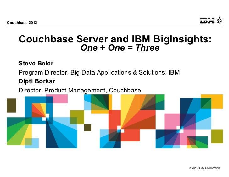 Couchbase 2012     Couchbase Server and IBM BigInsights:                          One + One = Three     Steve Beier     Pr...